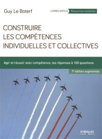 Construire les compétences individuelles et collectives : agir et réussir avec compétence, les réponses à 100 questions