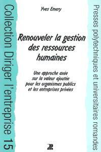 Renouveler la gestion des ressources humaines : une approche axée sur la valeur ajoutée pour les organismes publics et les entreprises privées