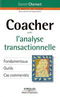 Coacher avec l'analyse transactionnelle : fondamentaux, outils, cas commentés