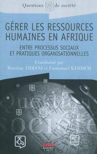 Gérer les ressources humaines en Afrique : entre processus sociaux et pratiques organisationnelles