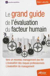 Le grand guide de l'évaluation du facteur humain : vers un nouveau management des RH, l'évaluation des risques professionnels, l'évaluation du management