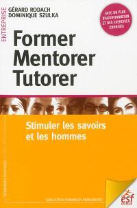 Former, mentorer, tutorer : stimuler les savoirs et les hommes