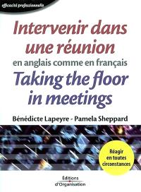 Intervenir dans une réunion en anglais comme en français = Taking the floor in meetings in French as well as in English
