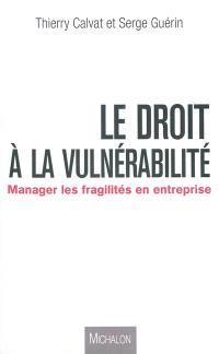 Le droit à la vulnérabilité : manager les fragilités en entreprise