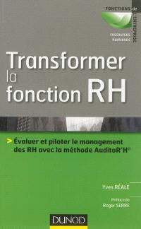 Transformer la fonction RH : évaluer et piloter le management des RH avec la méthode AuditoR'H