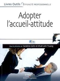 Adopter l'accueil-attitude : un accueil de professionnel efficace, rapide et bienveillant