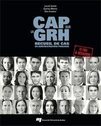 Cap sur la GRH  : recueil de cas en administration publique