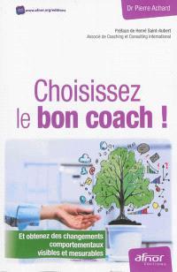 Choisissez le bon coach ! : et obtenez des changements comportementaux visibles et mesurables