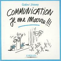 Communication je me marre !!!