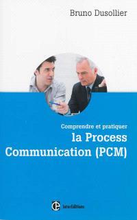Comprendre et pratiquer la process communication (PCM) : un outil efficace de connaissance de soi, management et coaching