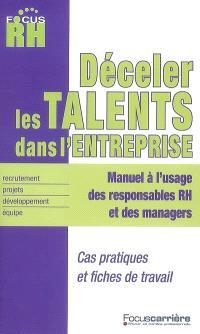 Déceler les talents dans l'entreprise : manuel à l'usage des responsables RH et des managers