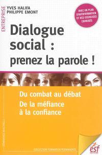 Dialogue social : prenez la parole ! : du combat au débat, de la méfiance à la confiance