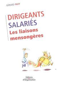 Dirigeants, salariés : les liaisons mensongères