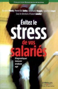 Evitez le stress de vos salariés : diagnostiquer, mesurer, analyser, agir