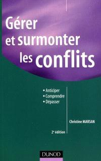 Gérer et surmonter les conflits : anticiper, comprendre, dépasser