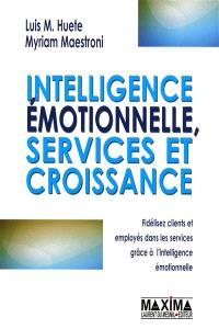 Intelligence émotionnelle, services et croissance : fidélisez clients et employés dans les services grâce à l'intelligence émotionnelle