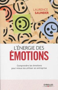 L'énergie des émotions : comprendre les émotions pour mieux les utiliser en entreprise