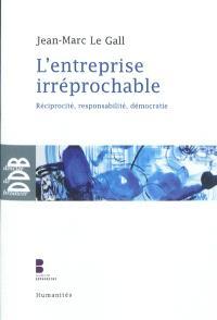 L'entreprise irréprochable : réciprocité, responsabilité, démocratie