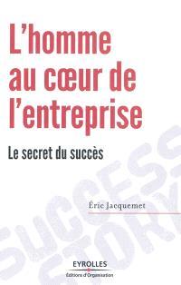 L'homme au coeur de l'entreprise : le secret du succès