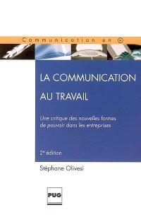 La communication au travail : une critique des nouvelles formes de pouvoir dans les entreprises