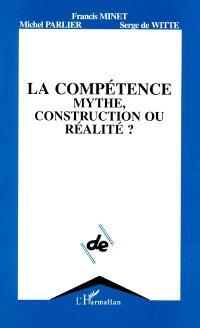 La Compétence : mythe, construction ou réalité ?