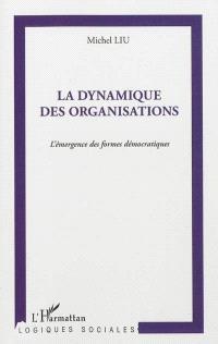 La dynamique des organisations : l'émergence des formes démocratiques