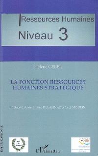 La fonction ressources humaines stratégique : ressources humaines, niveau 3