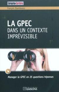 La GPEC dans un contexte imprévisible : manager la GPEC en 25 questions-réponses