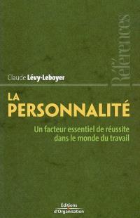 La personnalité : un facteur essentiel de réussite dans le monde du travail