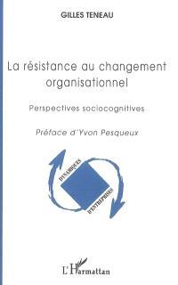 La résistance au changement organisationnel : perspectives sociocognitives