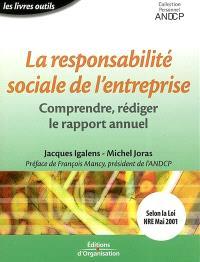 La responsabilité sociale de l'entreprise : comprendre, rédiger le rapport annuel