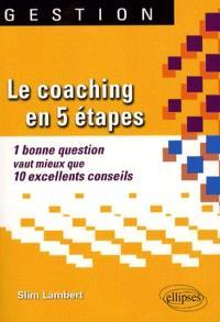 Le coaching en 5 étapes : 1 bonne question vaut mieux que 10 excellents conseils