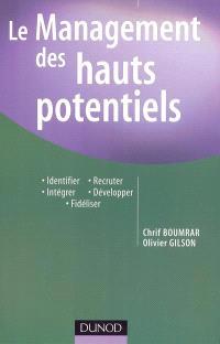 Le management des hauts potentiels : identifier, recruter, intégrer, développer, fidéliser