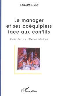 Le manager et ses coéquipiers face au conflit : étude de cas et réflexion théorique