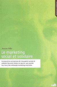 Le marketing social et solidaire : comment les entreprises de l'économie sociale et solidaire peuvent mettre en oeuvre, sans perdre leur âme, des méthodes marketing originales