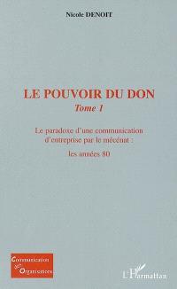 Le pouvoir du don. Volume 1, Le paradoxe d'une communication d'entreprise par le mécénat : les années 80