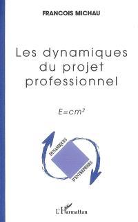 Les dynamiques du projet professionnel : e=mc²