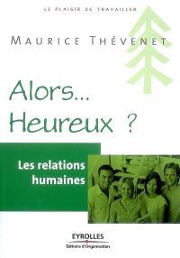 Les relations humaines : alors heureux ?