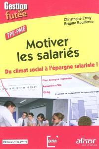 Motiver les salariés : du climat social à l'épargne salariale ! : TPE-PME