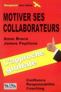 Motiver ses collaborateurs : l'approche globale : confiance, responsabilité, coaching