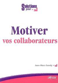 Motiver vos collaborateurs