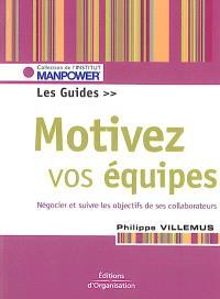 Motivez vos équipes : négocier et suivre les objectifs de ses collaborateurs : le guide