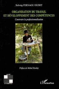 Organisation du travail et développement des compétences : construire la professionnalisation