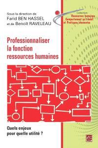 Professionnaliser la fonction des ressources humaines  : quels enjeux pour quelle utilité ?