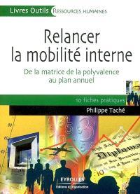 Relancer la mobilité interne : de la matrice de la polyvalence au plan annuel : 10 fiches pratiques