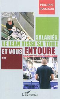 Salariés, le lean tisse sa toile et vous entoure... : petit manuel à l'usage de ceux qui se préoccupent du travail et de la santé