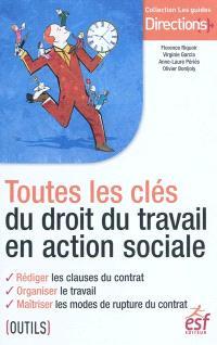 Toutes les clés du droit du travail en action sociale : rédiger les clauses du contrat, organiser le travail, maîtriser les modes de rupture du contrat