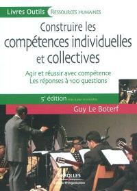 Construire les compétences individuelles et collectives : agir et réussir avec compétence : les réponses à 100 questions