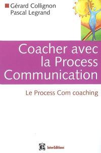 Coacher avec la process communication : le process com coaching
