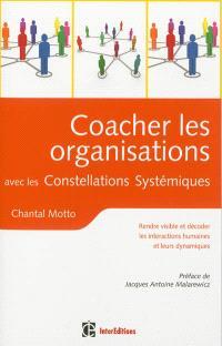 Coacher les organisations avec les constellations systémiques : rendre visible et décoder les interactions humaines et leurs dynamiques